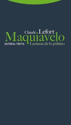 Maquiavelo : lecturas de lo político / Claude Lefort ; traducción de Pedro Lomba