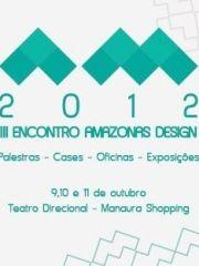 O 3º Encontro Amazonas Design ocorrerá nos dias 9, 10 e 11 de Outubro de 2012, no Teatro Direcional do Manauara Shopping.      Iniciado em 2006, o Encontro Amazonas Design tem como objetivo intensificar a integração dos estudantes e das faculdades de