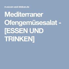 Mediterraner Ofengemüsesalat - [ESSEN UND TRINKEN]