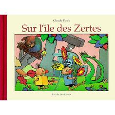 Sur l'île des Zertes - Claude Ponti Les Zertes, la Brique, le Martabaf, le Trou ... et tous les autres ... font de cet album une histoire géniale que j'adore !!!