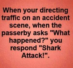 And I have actually used it!! They nearly ran off the road with a look of complete shock on their face!!