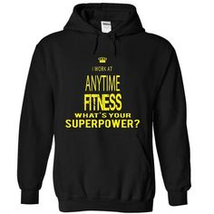 Awesome Tee I work at ANYTIME FITNESS - super power T shirts