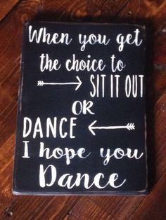 A personal favorite from my Etsy shop https://www.etsy.com/listing/242433822/wood-sign-i-hope-you-dance