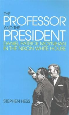 The Professor and the President: Daniel Patrick Moynihan in the Nixon House