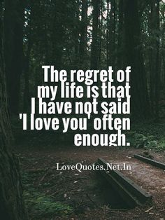 The #regret of my #life is that I have not said 'I love you' often enough. – Yoko Ono