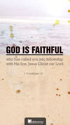 God is Faithful, who has called you into fellowship with His Son, Jesus Christ our Lord. ( 1 Corinthians 1:9 niv ) #Amen #Bible #Truth