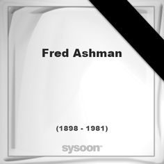Fred Ashman (1898 - 1981), died at age 82 years: In Memory of Fred Ashman. Personal Death record… #people #news #funeral #cemetery #death