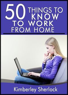 50 Things to Know about Working from Home:  Simple Solutions for the Freelancer or Entrepreneur
