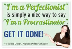I used to be a perfectionist until I realized it was just an excuse to procrastinate taking risks. ;)