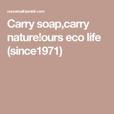 Carry soap,carry nature!ours eco life (since1971)
