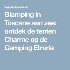Glamping in Toscane aan zee: ontdek de tenten Charme op de Camping Etruria