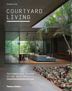 Design editor Charmaine Chan's newest book, Courtyard Living, delves into the inspiration and architecture behind some of the region's most compelling living spaces—all of which are built around courtyards. Cornwall Garden, Open House, My House, Hudson Homes, Marble House, Art Nouveau, Save For House, Casa Patio, Home Design Floor Plans