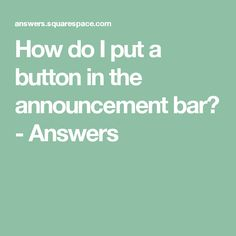How do I put a button in the announcement bar? - Answers