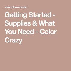Getting Started - Supplies & What You Need - Color Crazy