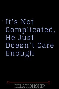 Its Not Complicated He Just Doesnt Care Enough - Thoughts Feeds Complicated Relationship Quotes, Quotes About Love And Relationships, Relationship Facts, Its Complicated Quotes, Dealing With Breakup, Love Words, Love Quotes, Thoughts, Deployment Countdown