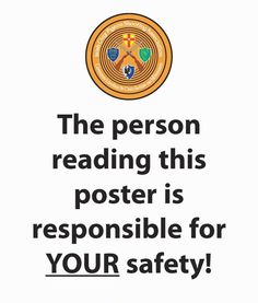 The person reading this poster is responsible fo your safety.