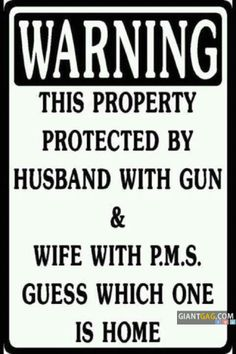 LOL, what???   Warning This Property Is Protected By Husband With Gun & Wife With P.M.S