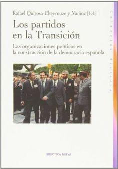 Los Partidos en la Transición : las organizaciones políticas en la construcción de la democracia española / Rafael Quirosa-Cheyrouze y Muñoz (ed.) ; Xosé M. Núñez Seixas ... [et al.]