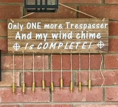 shop: Only One More Trespasser and My Wind Chime is Complete / Funny Windchime / Bullets Wind Chime / Trespasser Sign / No Trespassing Sign / Bullet Casing Crafts, Bullet Crafts, Ammo Crafts, Wood Crafts, Redneck Crafts, Mason Jar Crafts, Mason Jar Diy, Diy Signs, Funny Signs