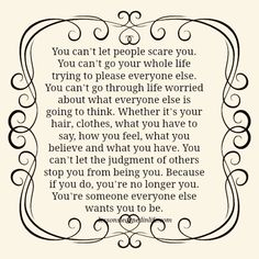 You can't let people scare you. You can't go your whole life trying to please everyone else. You can't go through life worried about what everyone else is going to think. Whether it's your hair, cl...