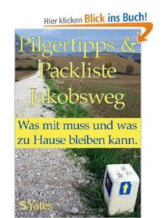 Pilgertipps & Packliste Jakobsweg: Was mit muss und was zu Hause bleiben kann.: Amazon.de: S. Yates: Bücher