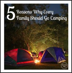 Growing Play: 5 Reasons Why Every Family Should Go Camping