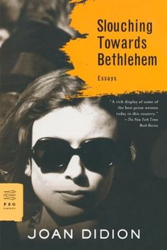 Slouching Towards Bethlehem: Essays (FSG Classics)/Joan Didion
