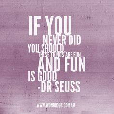 Wise words Dr Seuss  Pinned by: Wondrous