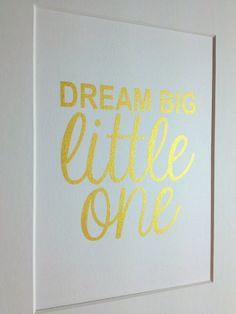 "Nursery gold quote print ""Dream big little one"" 5x7 Gold on white"