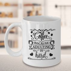 Coffee Because Adulting is Hard Funny Novelty Ceramic Coffee Mug Gift 11oz and 15oz We create fun coffee mugs that are sure to please the recipient. Tired of boring gifts that don't last? Give a gift that will amuse them for years!A GIFT THEY WILL ADORE - Give them a mug to shout about! Our funny coffee mugs are sure t