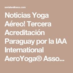 Noticias Yoga Aéreo! Tercera Acreditación Paraguay por la  IAA International AeroYoga® Association, #aeroyoga #aeropilates #aerofitness #aerial #trapeze #gravity #columpio #aeropilatescursos #swing #aeropilatesmadrid #fitness #wellness #bienestar #deporte #telas #silks #fly #flying #aereo #acro #body #meditation #soul