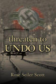 Threaten to Undo Us by Rose Seiler Scott