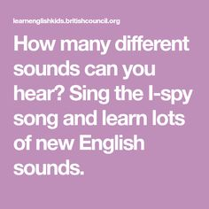 How many different sounds can you hear? Sing the I-spy song and learn lots of new English sounds.