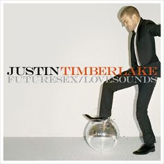 Listen to this. Justin Timberlake. Future Sex/Love Sounds