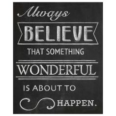 Always believe that something wonderful is about to happen #quote