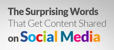19 Surprising Words That Get Content Shared on Social Media [Infographic]