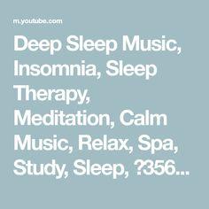 Deep Sleep Music, Insomnia, Sleep Therapy, Meditation, Calm Music, Relax, Spa, Study, Sleep,☯3565 - YouTube Deep Sleep Music, Sleep Therapy, Insomnia, Meditation, Spa, Relax, Calm, Study, Youtube