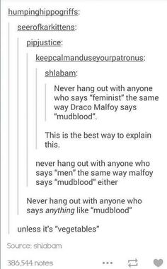 "Say something like ""You say her name like Draco Malfoy says 'mudblood.'"" ""Who?"" ""Oh never mind"""