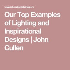Our Top Examples of Lighting and Inspirational Designs | John Cullen