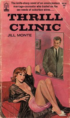 Thrill Clinic (1966) - the knife-sharp novel of an unscruplous marriage counsellor who traded on the sex needs of suburban wives...