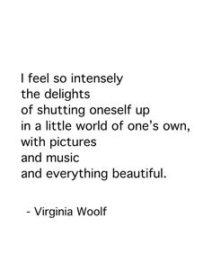 Feeling so much.where it's beautifully painfully overwhelming. -Virginia Woolf - The voyage out Poem Quotes, Words Quotes, Wise Words, Life Quotes, Sayings, Lyric Quotes, Movie Quotes, Lyrics, Pretty Words