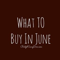 What To Buy In June  - even if you do not have coupons. List of everything to buy this month that will be at the lowest price - via budgetsavvydiva.com  #budget