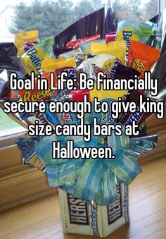 """Goal in Life: Be financially secure enough to give king size candy bars at Halloween. """
