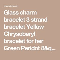 "Glass charm bracelet 3 strand bracelet Yellow Chrysoberyl bracelet for her Green Peridot  8"" long gift bracelet Birthday gift gold & Silver -       Edit Listing   - Etsy"