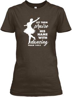 Let Them Praise His Name With Dancing Dark Chocolate Women's T-Shirt Front