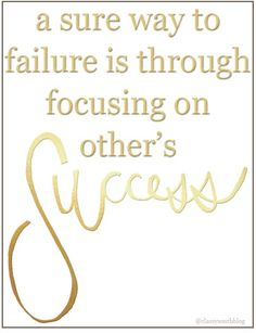 a sure way to failure is through focusing on other's success #quotes #inspiring #success