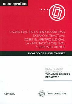 """Causalidad en la responsabilidad extracontractual : sobre el arbitrio judicial, la """"imputación objetiva"""" y otros extremos / Ricardo de Ángel Yágüez, 2014"""