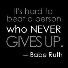 Never Give Up !!!!!!!   It's hard to beat a person who never gives up.  FYI  More pins on my words Board 2 .