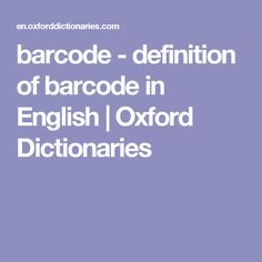 """A simple definition of a """"Barcode"""" Oxford Dictionaries"""