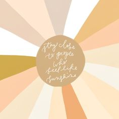 stay close to people that feel like sunshine, quote, words we love, graphic, design - Driftwood Home - Pretty Words, Beautiful Words, Kind Words, Cool Words, Cute Quotes, Happy Quotes, Words Quotes, Positive Quotes, Sayings